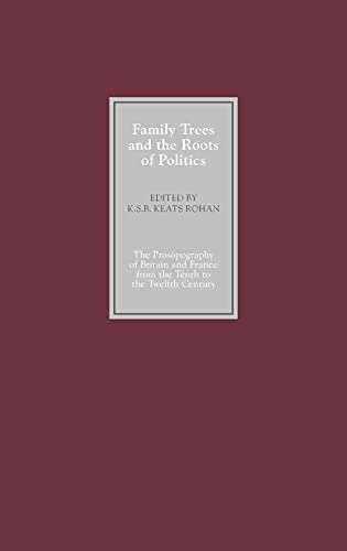 9780851156255: Family Trees and the Roots of Politics: The Prosopography of Britain and France from the Tenth to the Twelfth Century (0)