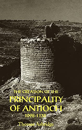 9780851156613: The Creation of the Principality of Antioch, 1098-1130