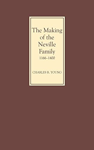 9780851156682: The Making of the Neville Family in England, 1166-1400