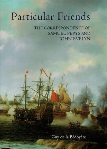 9780851156903: Particular Friends: The Correspondence of Samuel Pepys and John Evelyn