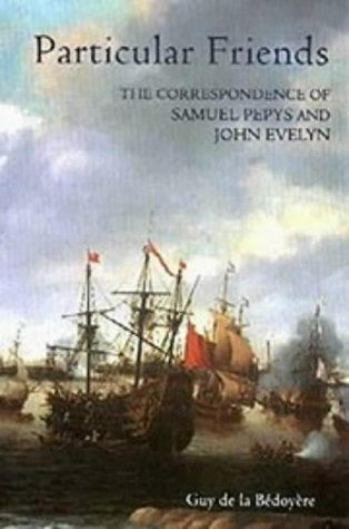 9780851156972: Particular Friends: The Correspondence of Samuel Pepys and John Evelyn