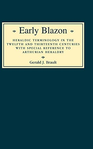9780851157115: Early Blazon: Heraldic Terminology in the Twelfth and Thirteenth Centuries with Special Refere