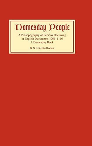 Domesday People: A Prosopography of Persons Occurring in English Documents 1066-1166 I: Domesday Book (9780851157221) by K.S.B. Keats-Rohan