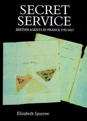 Secret Service: British Agents in France, 1792-1815: Elizabeth Sparrow