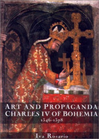 9780851157870: Art and Propaganda: Charles IV of Bohemia, 1346-1378