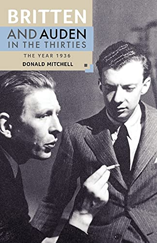 Britten and Auden in the Thirties: The Year 1936 (Aldeburgh Studies in Music): Mitchell, Donald, ...
