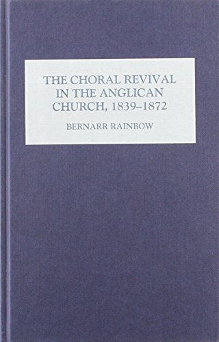 The Choral Revival in the Anglican Church, 1839-1872: Rainbow, Bernarr