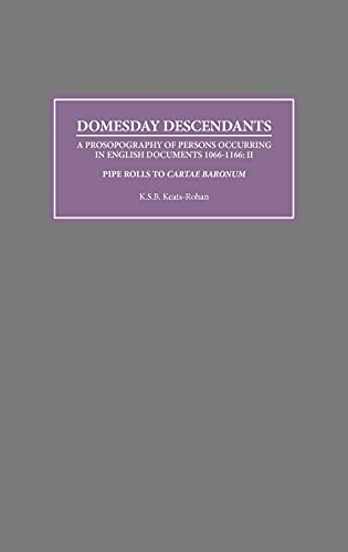 Domesday Descendants: A Prosopography of Persons Occurring in English Documents 1066-1166 II: Pipe ...