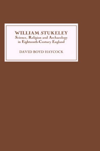 William Stukeley: Science, Religion and Archaeology in: David Boyd Haycock