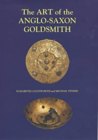 9780851158839: Art of the Anglo-Saxon Goldsmith: Fine Metalwork in Anglo-Saxon England: Its Practice and Practitioners (Anglo-Saxon Studies)