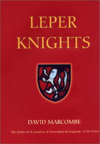LEPER KNIGHTS - The Order Of St Lazarus of Jerusalem in England c.1150-1544.
