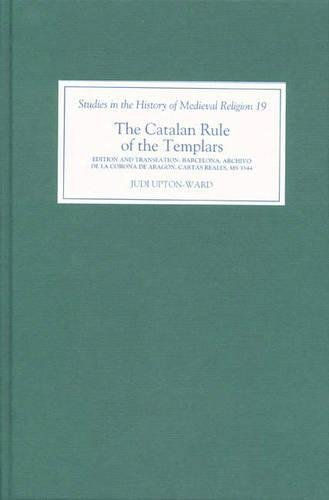 9780851159102: The Catalan Rule of the Templars: A Critical Edition and English Translation from Barcelona, Archivo de la Corona de Aragón, Cartas Reales', MS 3344 (Studies in the History of Medieval Religion)