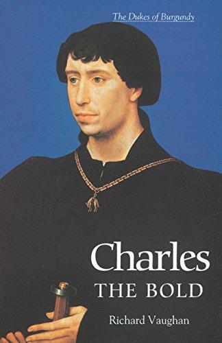 9780851159188: Charles the Bold: The Last Valois Duke of Burgundy (The History of Valois Burgundy)