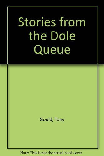 Stories from the Dole Queue (Towards a new society) (0851170277) by Tony Gould; Joe Kenyon