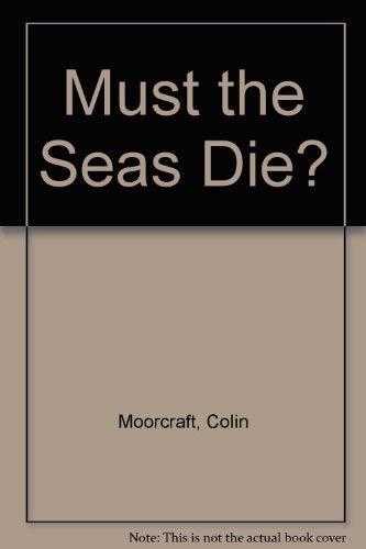 9780851170336: Must the Seas Die?