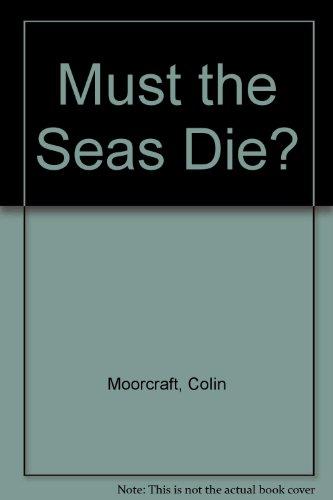 9780851170374: Must the Seas Die?
