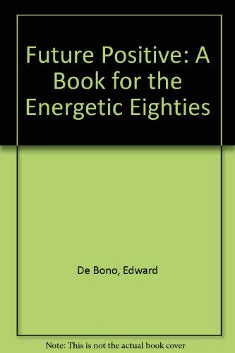 9780851171715: Future Positive: A Book for the Energetic Eighties