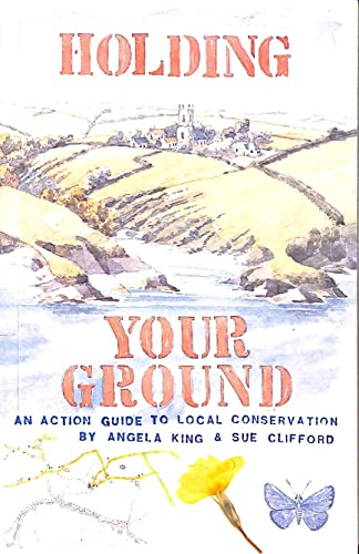 Holding your ground: An action guide to local conservation (9780851172507) by King, Angela