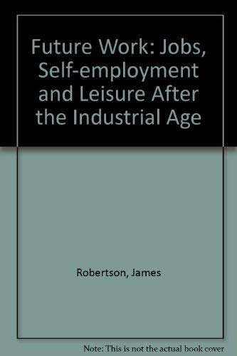 9780851172590: Future Work: Jobs, Self-employment and Leisure After the Industrial Age