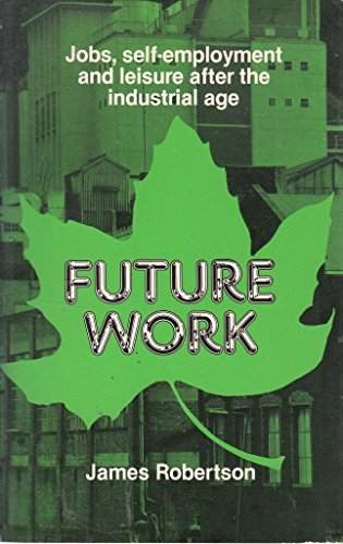 9780851172606: Future Work: Jobs, Self-employment and Leisure After the Industrial Age