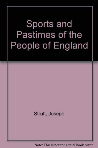 THE SPORTS AND PASTIMES OF THE PEOPLE OF ENGLAND: FROM THE EARLIEST PERIOD.: Strutt (Joseph).