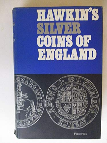 The silver coins of England: Arranged and: Hawkins, Edward