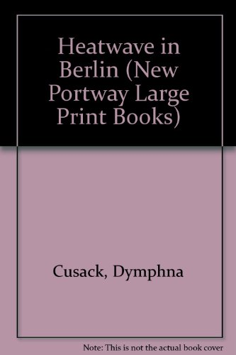 Heatwave in Berlin (New Portway Large Print Books) (0851193463) by Cusack, Dymphna