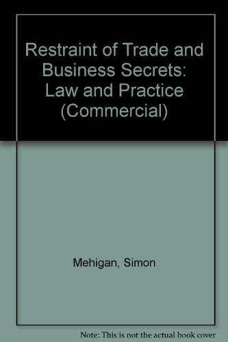 Restraint of Trade and Business Secrets: Law: Mehigan, Simon, Griffiths,