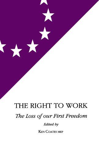 The Right to Work: Loss of Our First Freedom (European Labour Forum Report) (0851245781) by Coates, Ken; Hughes, John; Wells, John