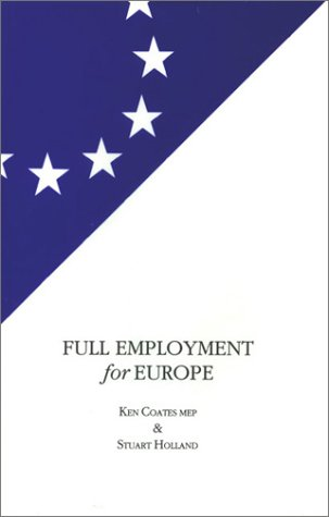 9780851245799: Full Employment for Europe: The Commission, the Council and the Debate on Employment in the European Parliament 1994-95 (European Labour Forum Report)