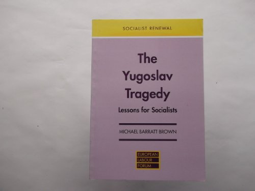 Yugoslav Tragedy: Lessons for Socialists (Socialist Renewal Pamphlet): Michael Barratt Brown