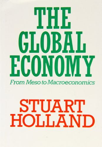 9780851246239: The Global Economy: From Meso to Macroeconomics (Towards a New Political Economy)