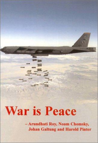 War is Peace - Arundhati Roy; Noam Chomsky; Harold Pinter; Johan Galtung