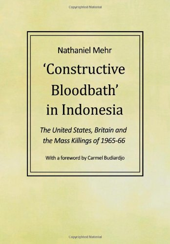 9780851247670: Constructive Bloodbath in Indonesia: The United States, Great Britain and the Mass Killings of 1965-1966