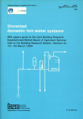 9780851252810: Unvented Domestic Hot-Water Systems: BRE Papers Given at the Joint Bulding Research Establishment/British Board of Agrement Seminar held at the ... Station, Garston on 19-20 March 1986 (BR 125)
