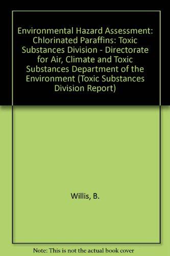 9780851256276: Environmental Hazard Assessment: Chlorinated Paraffins: Toxic Substances Division - Directorate for Air, Climate and Toxic Substances Department of the Environment (Toxic Substances Division Report)