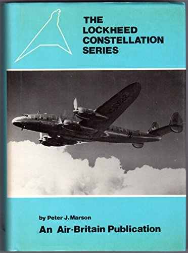 The Lockheed Constellation Series: Peter J Marson