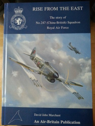 9780851302447: Rise from the East: Story of No.247 (China-British) Squadron Royal Air Force
