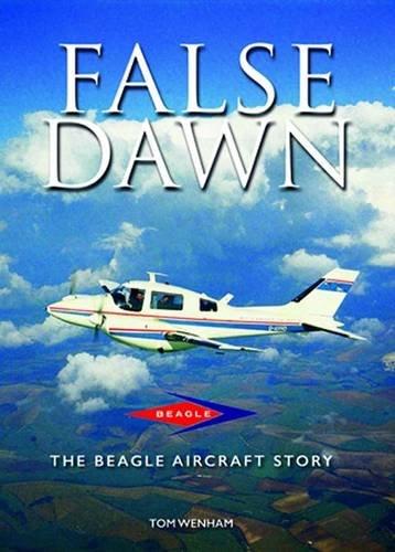 9780851304793: False Dawn: The Beagle Aircraft Story