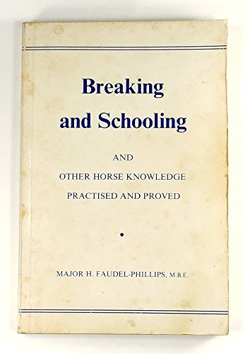 Breaking and Schooling : And Other Horse: Faudel-Phillips, Major H.