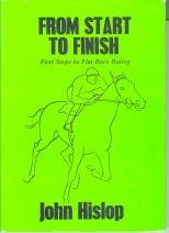 From Start to Finish First Steps to Flat-Race Riding: Hislop, John
