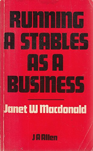 Running a Stables As a Business: MacDonald, Janet W.
