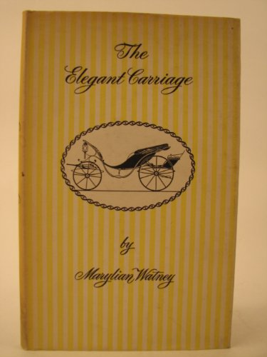 Elegant Carriage: Illustrated Record of Horse-drawn Vehicles: Watney, Marylian