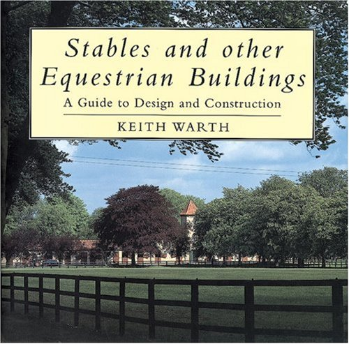 Stables and Other Equestrian Buildings: A Guide to Design and Construction: Warth, Keith