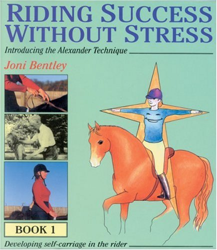Riding Success Without Stress: Introducing the Alexander Technique (Bk.1): Bentley, Joni