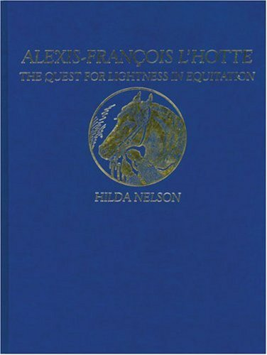 Alexis-Francois L'Hotte: The Quest for Lightness in Equitation: Nelson, Hilda