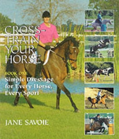 9780851317199: Cross Train Your Horse: Simple Dressage for Every Horse, Every Sport
