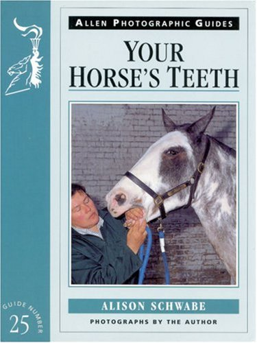 Your Horse's Teeth No 25 (Allen Photographic Guides): Alison Schwabe
