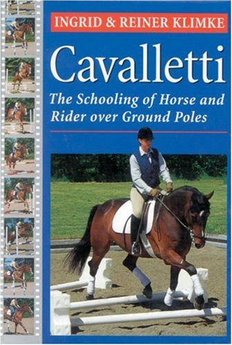Cavalletti: Revised Edition: Schooling of Horse and Rider over Ground Poles: Klimke, Reiner; Klimke...