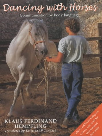 Dancing with Horses: Communication by Body Language: Klaus Ferdinand Hempfling